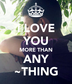 Poster: I LOVE YOU MORE THAN ANY ~THING