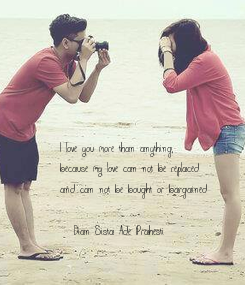 Poster: I love you more than anything,  because my love can not be replaced  and can not be bought or bargained  (Dian Sista Ade Prahesti)