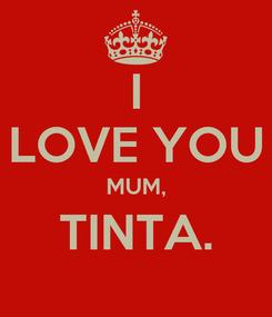 Poster: I LOVE YOU MUM, TINTA.