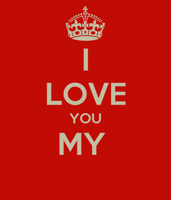 Poster: I LOVE YOU MY