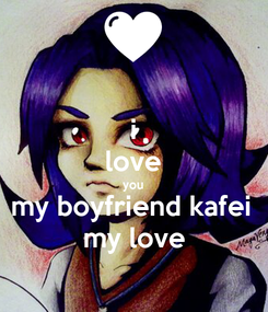 Poster: i love you my boyfriend kafei  my love