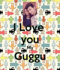 Poster: I Love  you My Guggu