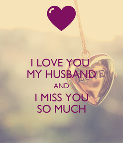 Poster: I LOVE YOU  MY HUSBAND AND I MISS YOU SO MUCH