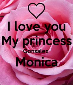 Poster:  I love you  My princess Gonsalez  Monica