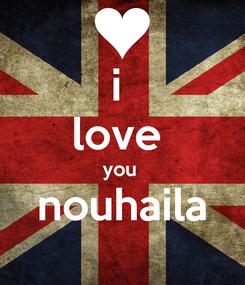 Poster: i  love  you  nouhaila