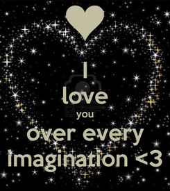 Poster: I love you over every imagination <3
