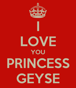 Poster: I LOVE YOU PRINCESS GEYSE