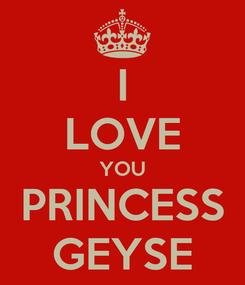 Poster: I LOVE YOU PRINCESS GEYSE