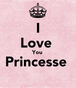 Poster: I Love  You  Princesse