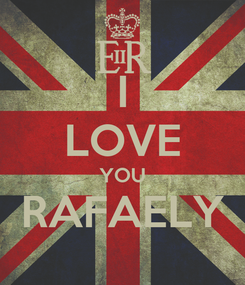 Poster: I LOVE YOU RAFAELY