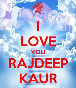 Poster: I LOVE YOU RAJDEEP KAUR