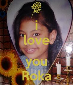 Poster: i love  you Roka