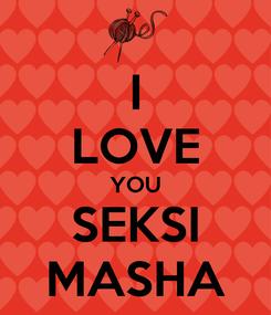 Poster: I LOVE YOU SEKSI MASHA