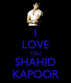 Poster: I LOVE YOU SHAHID KAPOOR
