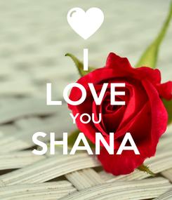 Poster: I LOVE YOU SHANA
