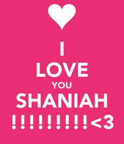 Poster: I LOVE YOU SHANIAH !!!!!!!!!<3