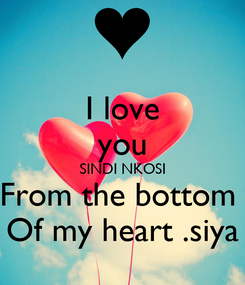 Poster: I love you SINDI NKOSI From the bottom  Of my heart .siya