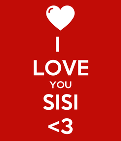 Poster: I  LOVE YOU SISI <3