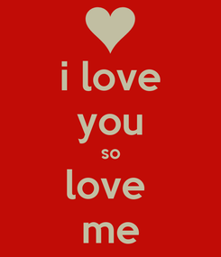 Poster: i love you so love  me