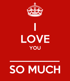 Poster: I LOVE YOU _________ SO MUCH