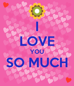 Poster: I LOVE YOU SO MUCH