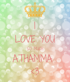 Poster: I LOVE YOU SO MUCH ATHAMMA  <3