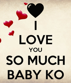 Poster: I LOVE YOU SO MUCH BABY KO