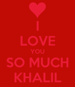 Poster: I LOVE YOU SO MUCH KHALIL