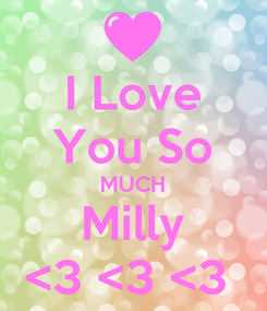 Poster: I Love You So MUCH Milly <3 <3 <3