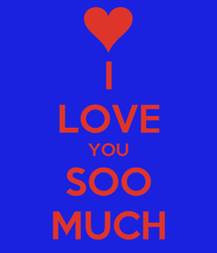 Poster: I LOVE YOU SOO MUCH