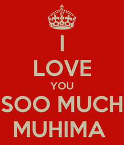 Poster: I LOVE YOU SOO MUCH MUHIMA