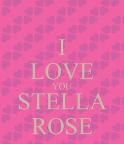 Poster: I LOVE YOU STELLA ROSE