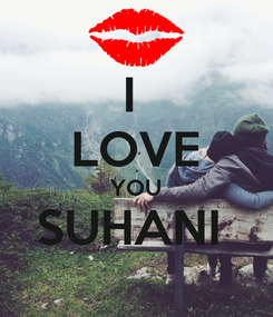 Poster: I  LOVE YOU SUHANI