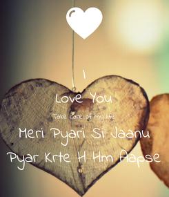 Poster: I Love You Take care of my life Meri Pyari Si Jaanu Pyar Krte H Hm Aapse