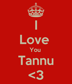 Poster: I Love  You  Tannu <3