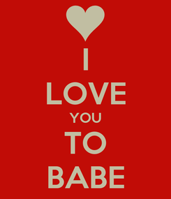 Poster: I LOVE YOU TO BABE