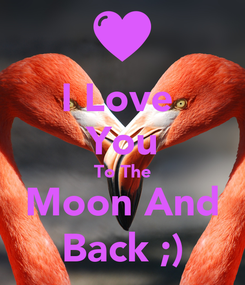 Poster: I Love  You To The Moon And Back ;)