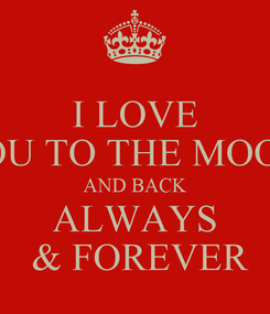 Poster: I LOVE YOU TO THE MOON  AND BACK ALWAYS  & FOREVER