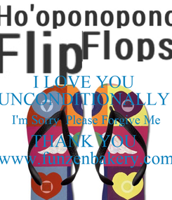 Poster: I LOVE YOU  UNCONDITIONALLY  I'm Sorry  Please Forgive Me THANK YOU  www.funzenbakery.com