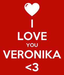Poster: I LOVE YOU VERONIKA <3