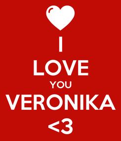 Poster: I LOVE YOU VERONIKA <3