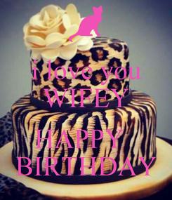 Poster: i love you WIFEY  HAPPY   BIRTHDAY