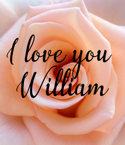 Poster: I love you  William