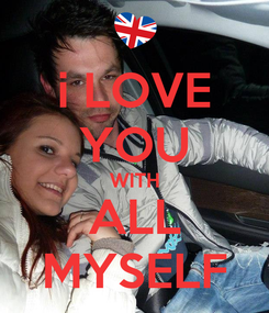 Poster: i LOVE YOU WITH ALL MYSELF