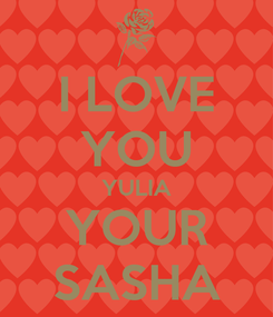 Poster: I LOVE YOU YULIA YOUR SASHA