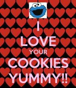 Poster: I LOVE YOUR COOKIES YUMMY!!