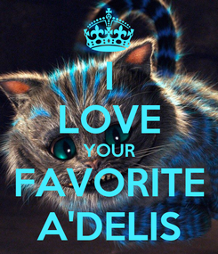Poster: I LOVE YOUR FAVORITE A'DELIS