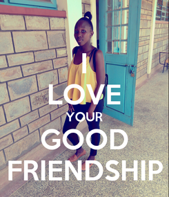 Poster: I LOVE YOUR GOOD FRIENDSHIP