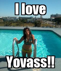 Poster: I love Yovass!!