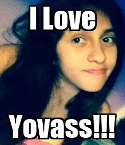 Poster: I Love Yovass!!!